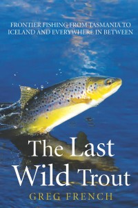 The Last Wild Trout Greg French