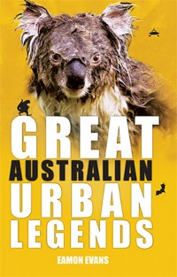 Great Australian Urban Legends Eamon Evans