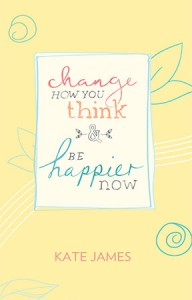 Change How You think and be happier now