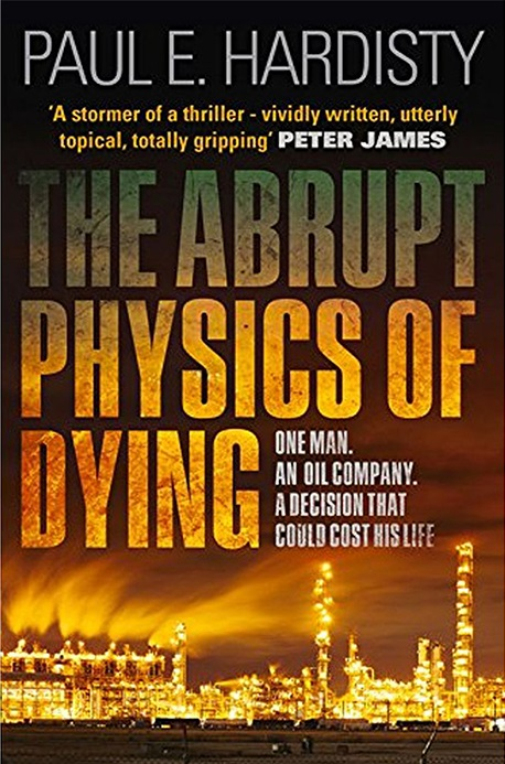 The Abrupt Physics of Dying by Paul E. Hardisty | Claymore Straker books