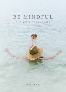 Be Mindful and Simplify Your Life Paperback by Kate James