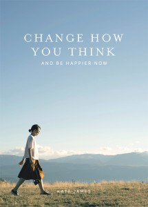 Change How You Think and Be Happier Now Paperback by Kate James