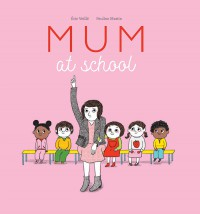 Mum at School Éric Veillé, illustrated by Pauline Martin