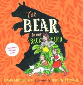 The Bear in our Backyard by Emma Middleton, illustrated by Briony Stewart