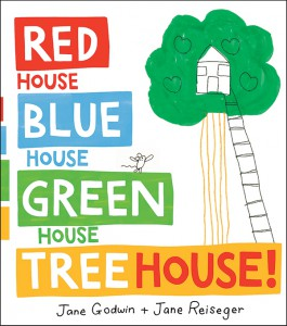 Red House Blue House Green House Tree House Jane Godwin Jane Reiseger