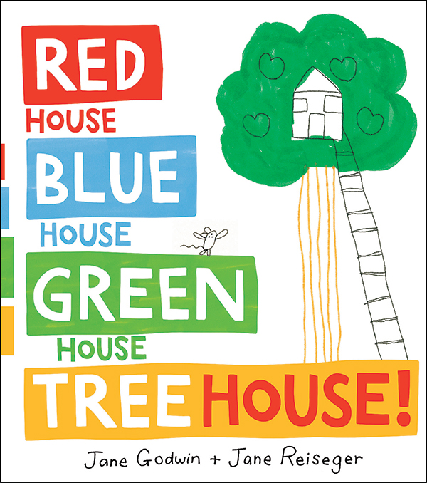 Red House, Blue House, Green House, Tree House by Jane Godwin and Jane Reisger
