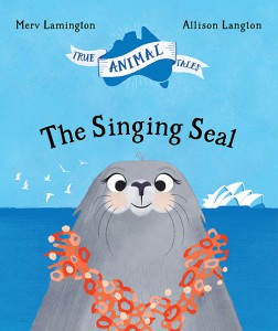 The Singing Seal Merv Lamington Allison Langton True Animal Tales