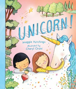 Unicorn! by Maggie Hutchings, illustrated Cheryl Orsini