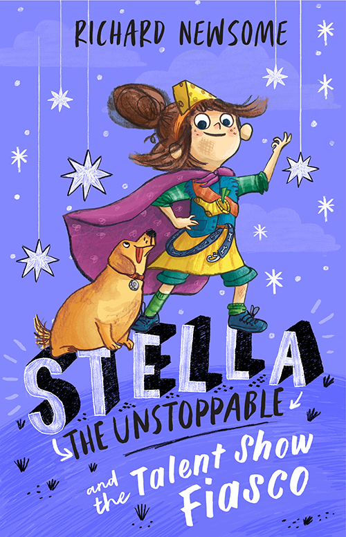 Stella the Unstoppable and the Talent Show Fiasco Richard Newsome