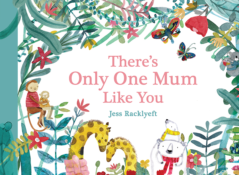 There's Only One Mum Like You Jess Racklyeft