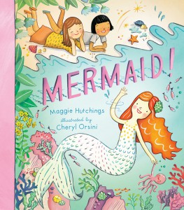 Mermaid by Maggie Hutchings, illustrated Cheryl Orsini