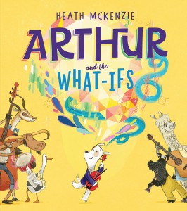Arthur and the What-Ifs by Heath McKenzie