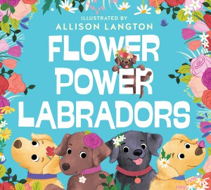 Flower Power Labradors by Merv Lamington and Allison Langton