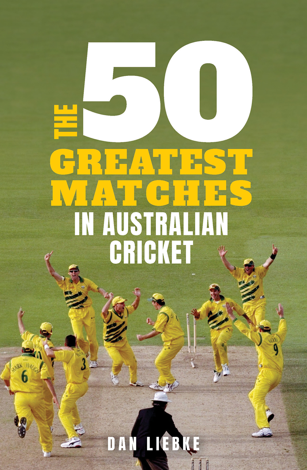 The 50 Greatest Matches in Australian Cricket Dan Liebke